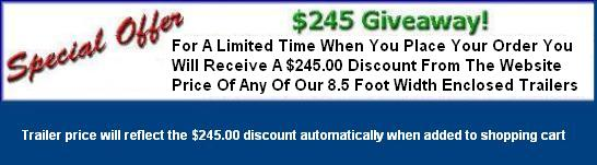 Special discount on all 8.5 foot width enclosed car and motorcycle hauler trailers