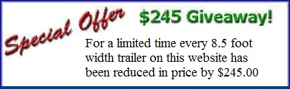 Save $245.00 when you purchase an 8.5 foot width enclosed trailer